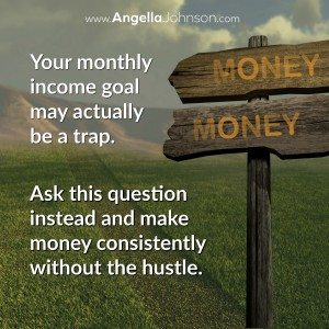 Your monthly income goal may actually be a trap.