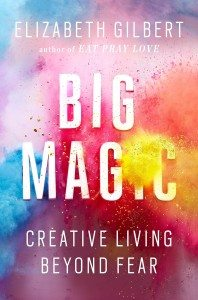 Big Magic: How to Create From Your Dream List