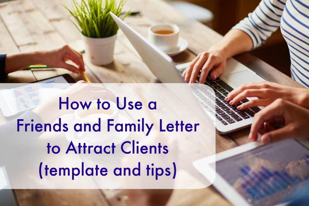 How to Use a Friends and Family Letter to Attract Clients (template and tips)