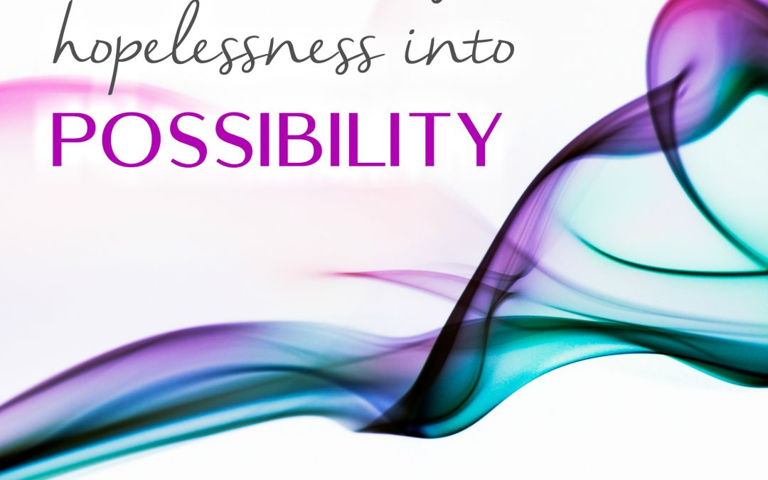 Episode 24: Tools to Change Hopelessness into Possibility