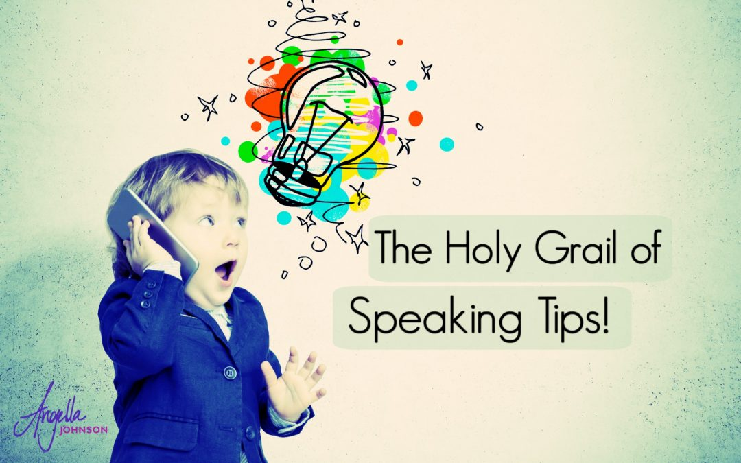 The Holy Grail of Speaking Tips