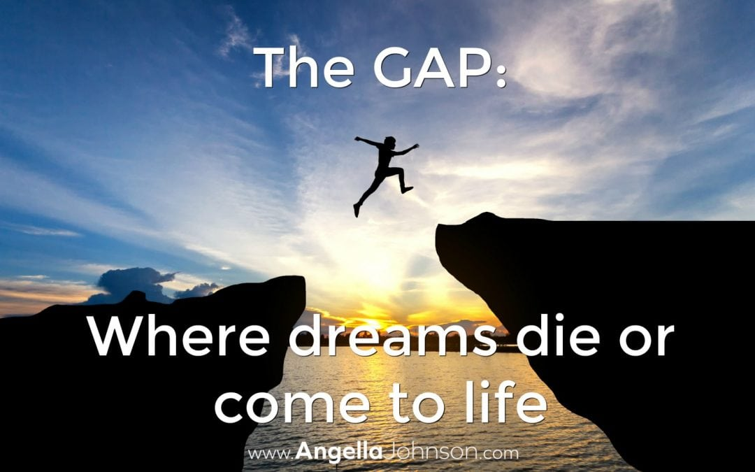 The GAP: where dreams die or come alive (part 2)