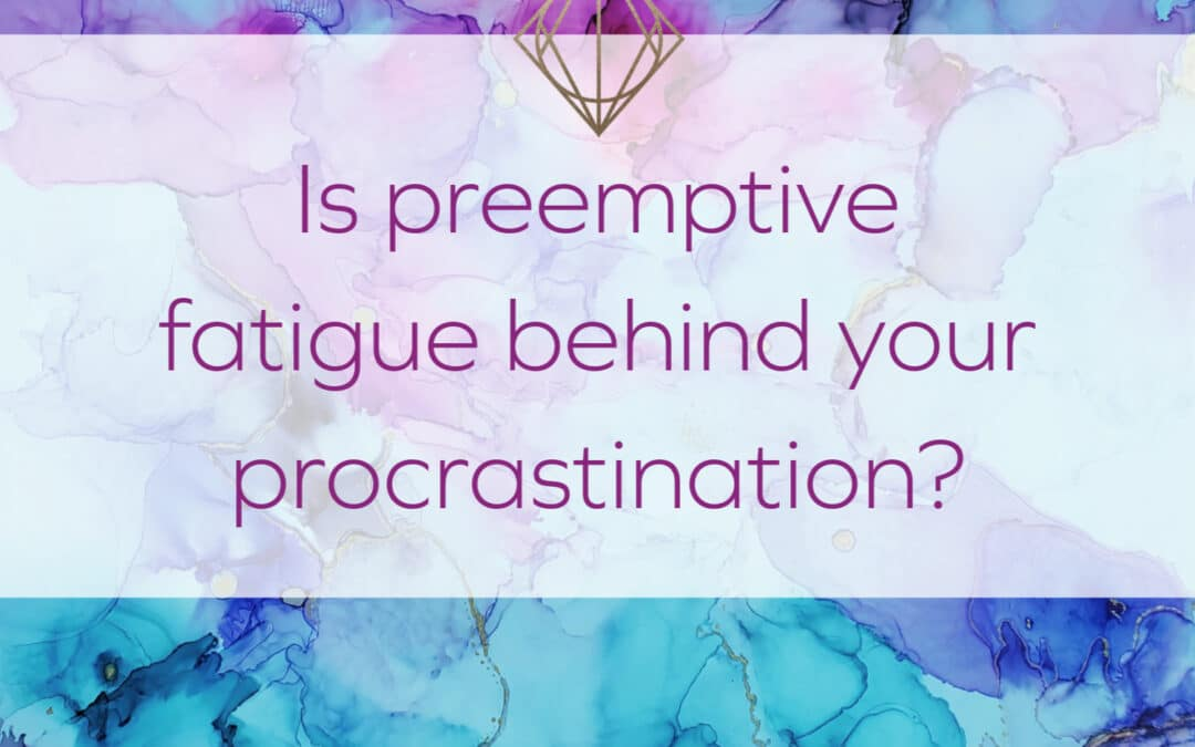 Is preemptive fatigue behind your procrastination?