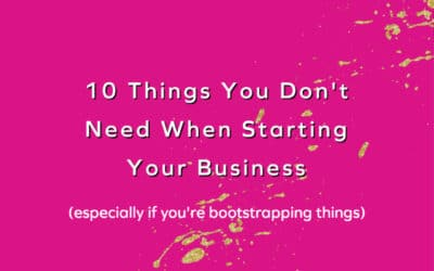 Bootstrapping Your Business Part 1: What You DON'T Need