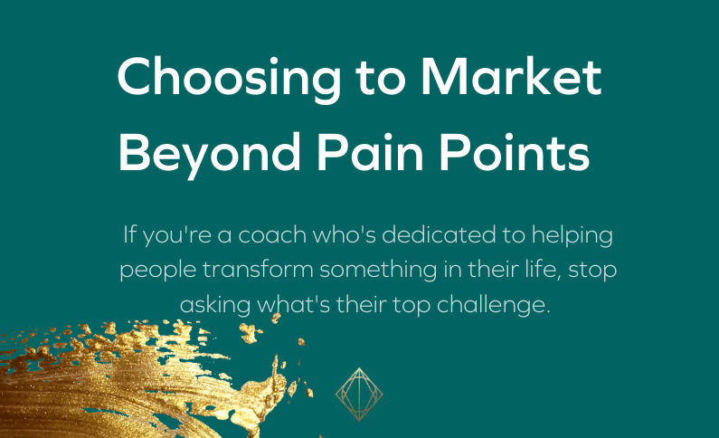 Choosing to Market Beyond Pain Points