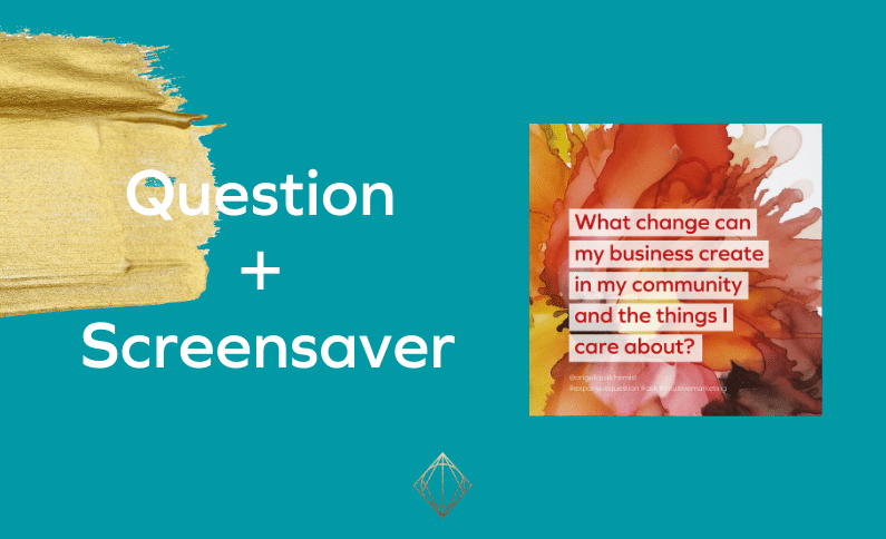 What changes can my business create in my community and the things I care about?