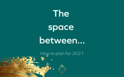 The space between…How to plan for 2021