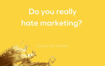 It's okay to hate marketing (you're not broken)